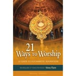 21 Ways to Worship-A Guide to Eucharistic Adoration