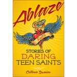 Ablaze - Stories of Daring Teen Saints