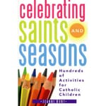 Celebrating Saints and Seasons - Hundreds of Activities for Catholic Children
