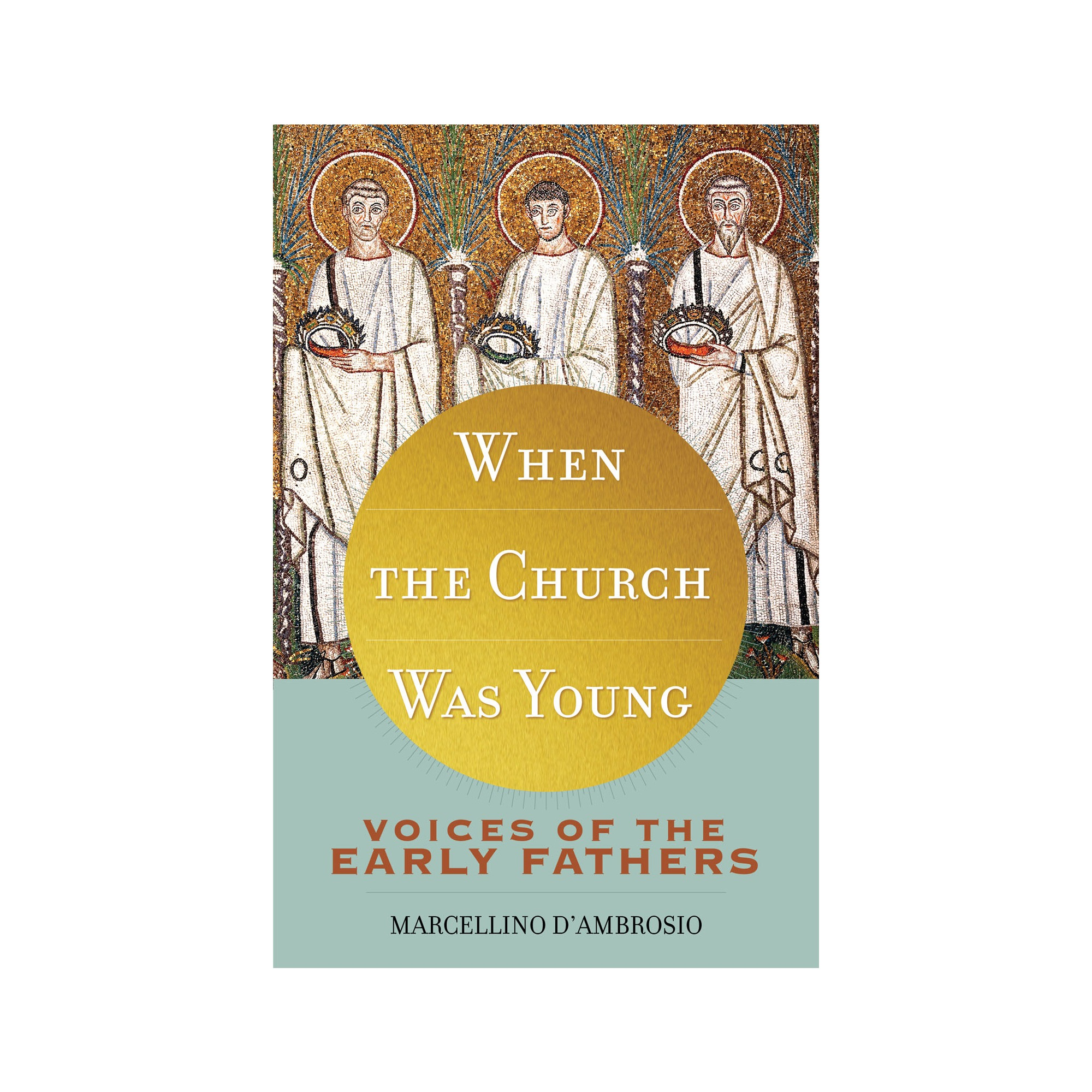 When the Church Was Young: Voices of the Early Church Fathers | The ...