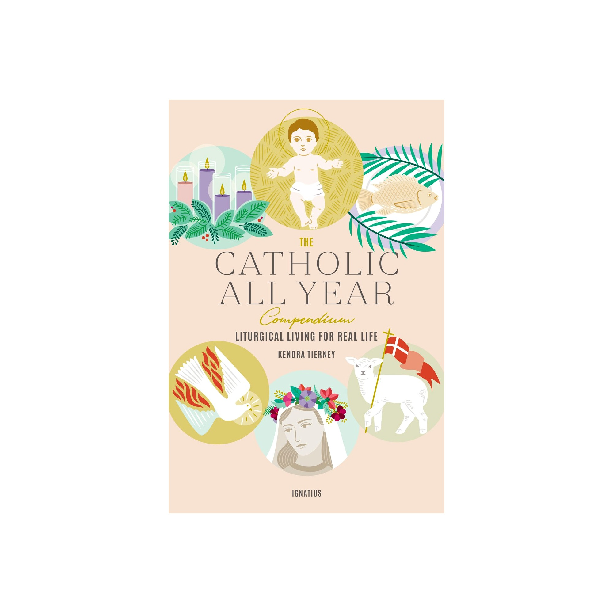 The Catholic All Year Compendium Liturgical Living For Real Life