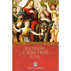 Baltimore Catechism No. 4 - An Explanation of the Baltimore Catechism