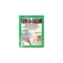 Beginning Apologetics 1- How to Explain & Defend the Catholic Faith