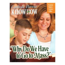 Catholic Parent Know-How - Why Do We Have to Go to Mass?
