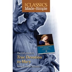 The Classics Made Simple: True Devotion to Mary
