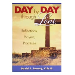 Day by Day Through Lent - Reflections, Prayers, Practices