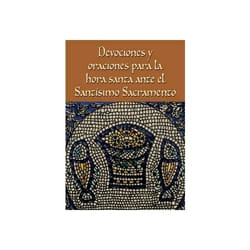 Devociones y oraciones para la hora santa ante el Santísimo Sacramento (Prayers and Devotions for Eucharistic Holy Hour-Spanish
