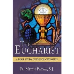 The Eucharist- A Bible Study Guide for Catholics