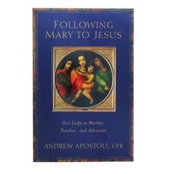 Following Mary to Jesus: Our Lady as Mother, Teacher, and Advocate