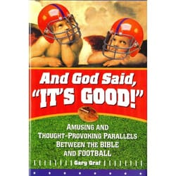 And God Said, It's Good! - Amusing and Thought-Provoking Parallels Between the Bible and Football