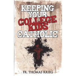 Keeping Your College Kids Catholic