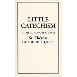 Little Catechism of St. Therese: The Act of Oblation