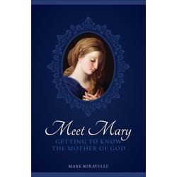 Meet Mary - Getting to Know the Mother of God