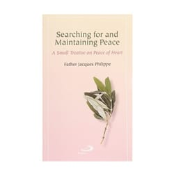 Searching for and Maintaining Peace - A Small Treatise on Peace of Heart