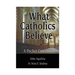 What Catholics Believe -  A Pocket Catechism