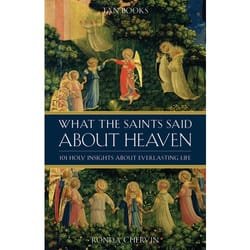 What the Saints Said About Heaven  - 101 Holy Insights on Everlasting Life