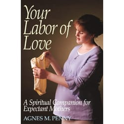 Your Labor of Love - Spiritual Companion For Expectant Mothers