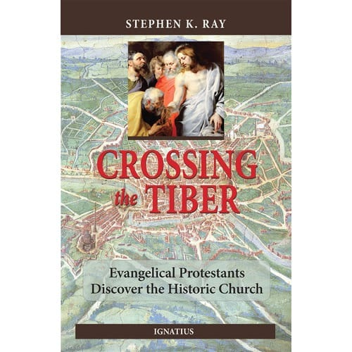 Crossing_the_Tiber_Evangelical_Protestants_Discover_the_Historical_Church_by_Stephen_Ray
