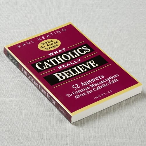 What Catholics Really Believe: 52 Answers to Common Misconceptions About the Catholic...