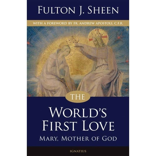The World's First Love: Mary, Mother of God by Archbishop Fulton J....