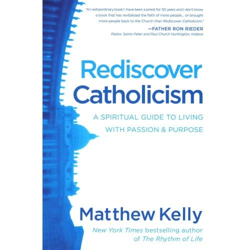 Rediscover Catholicism: A Spiritual Guide to Living with Passion & Purpose by...