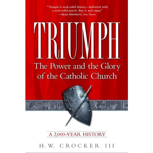 Triumph: The Power and the Glory of the Catholic Church, A 2000-Year...