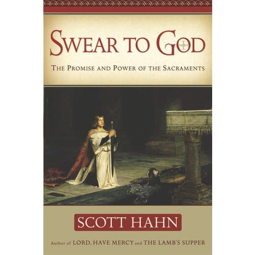 Swear To God: The Promise and Power of the Sacraments by Scott...