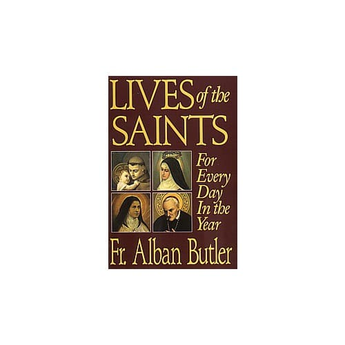 Lives of the Saints for Every Day in the Year by Alban...