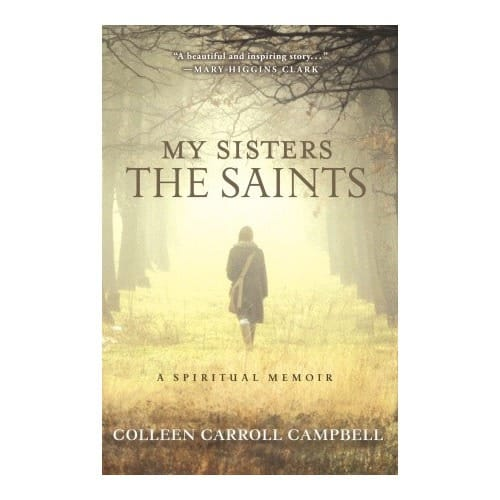 My Sisters the Saints: A Spiritual Memoir by Colleen Carroll Campbell