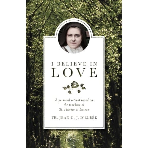 I Believe in Love: A Personal Retreat Based on the Teaching of...