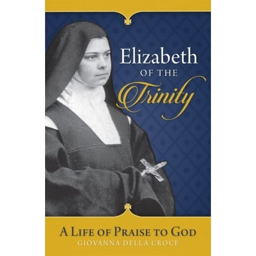 Elizabeth of the Trinity: A Life of Praise to God