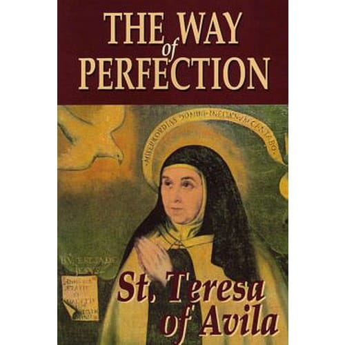 The Way of Perfection by St. Teresa Avila
