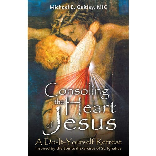 Consoling the Heart of Jesus: A Do-It-Yourself Retreat by Brother Michael Gaitley,...