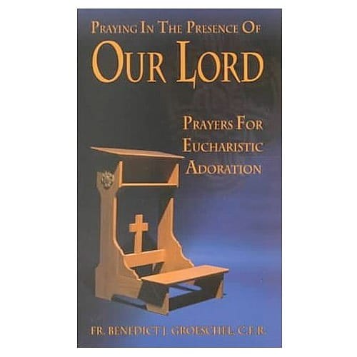Praying_in_the_Presence_of_Our_Lord_by_Fr_Benedict_Groeschel