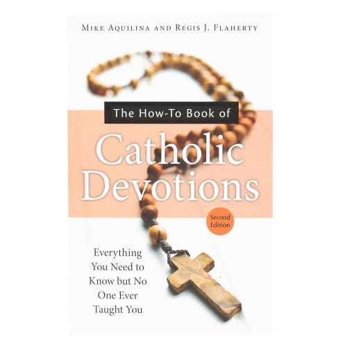 The How-To Book of Catholic Devotions by Mike Aquilina & Regis J....