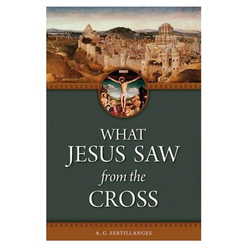What_Jesus_Saw_From_The_Cross_by_A_G_Sertillanges