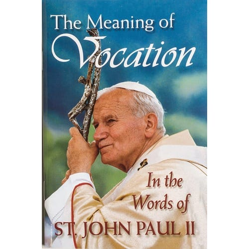 The Meaning of Vocation: In the Words of St. John Paul II...