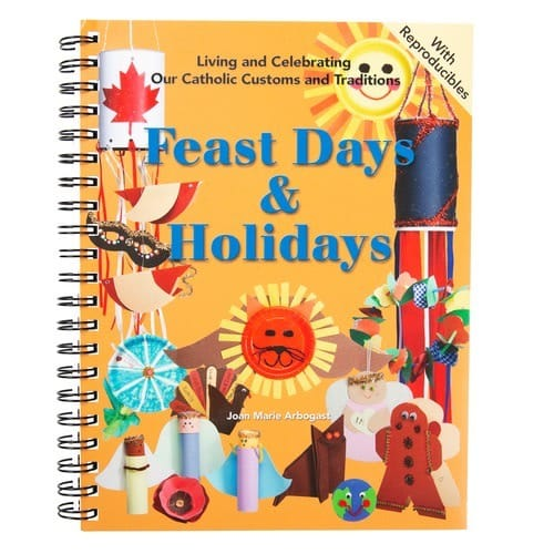 Feast Days & Holidays: Living and Celebrating Our Catholic Customs and Traditions