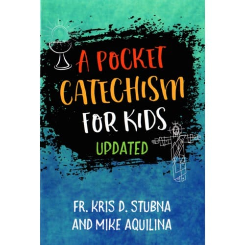 A Pocket Catechism for Kids by Fr. Kris Stubna & Mike Aquilina
