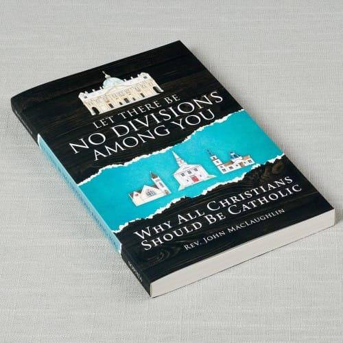 Let There Be No Divisions Among You: Why All Christians Should be...