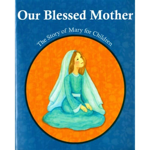 Our Blessed Mother - A Story of Mary for Children
