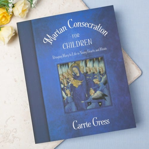 Marian Consecration for Children: Bringing Mary To Life In Young Hearts and...