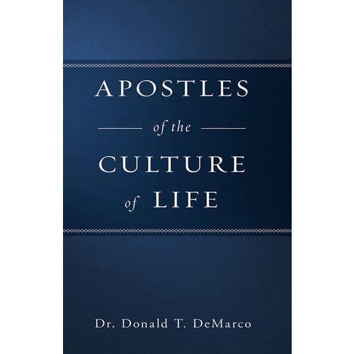 Apostles of the Culture Life by Dr. Donald T. DeMarco