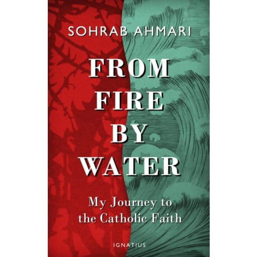 From Fire By Water: My Journey To The Catholic Faith