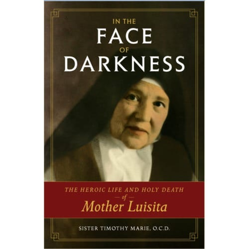 In the Face of Darkness: The Heroic Life and Holy Death of...