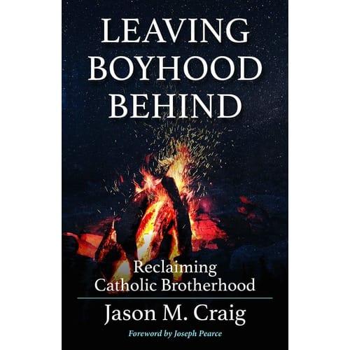 Leaving Boyhood Behind: Reclaiming Catholic Brotherhood