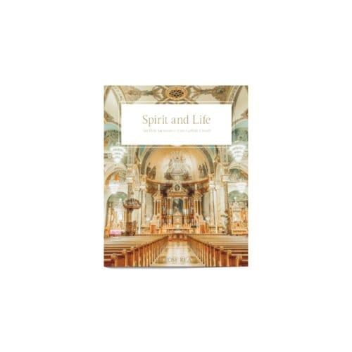 Spirit and Life: The Holy Sacraments of The Catholic Church