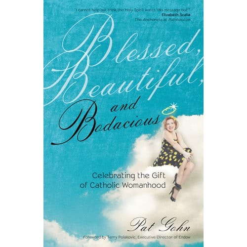 Blessed, Beautiful, and Bodacious: Celebrating the Gift of Catholic Womanhood