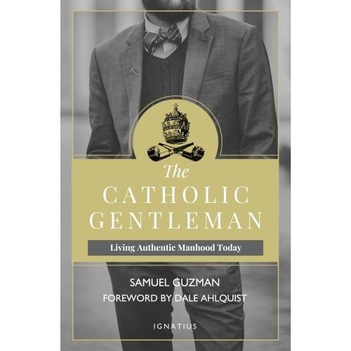 The Catholic Gentleman: Living Authentic Manhood Today