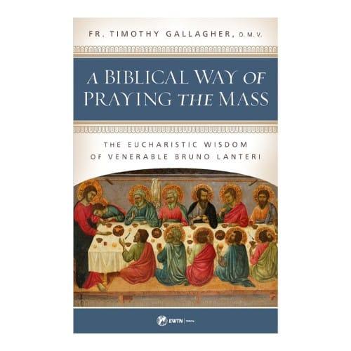 A Biblical Way of Praying the Mass - The Eucharistic Wisdom of Venerable Bruno Lanteri